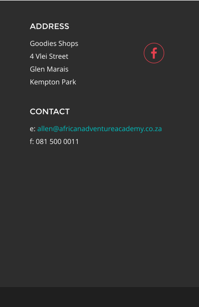 ADDRESS Goodies Shops 4 Vlei Street Glen Marais Kempton Park CONTACT e: allen@africanadventureacademy.co.za f: 081 500 0011 